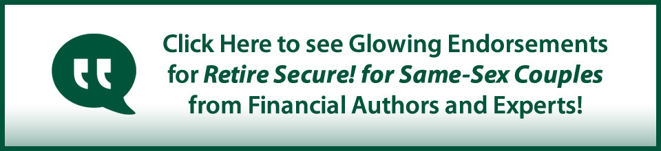 Click Here to see Glowing Endorsements for <b><em>Retire Secure! for Same-Sex Couples</b></em> from Financial Authors and Experts!&#8221; /><br /> </a></p> </div></section> <section class=